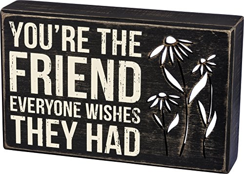 Primitives by Kathy Box Sign - You're the Friend Everyone Wishes They Had (Best Wishes For Friends)