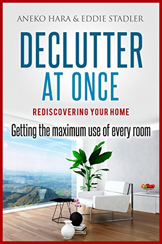 (Declutter: Rediscovering your home. Declutter at once.: Getting the Maximum Use of Every Room.)