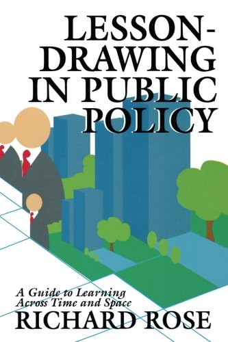 Lesson-drawing in Public Policy: A Guide to Learning Across Time and Space (Public Administration and Public Policy)
