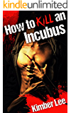 How to Kill an Incubus: A Rae Erickson Story (Sexy Paranormal Romance)