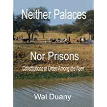 Neither Palaces Nor Prisons: Constitutions of Order Among the Nuer