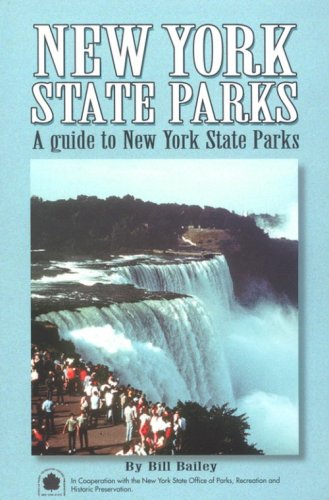 New York State Parks: A Complete Outdoor Recreation Guide for Campers, Boaters, Anglers, Hikers, Beach and Outdoor Lovers (State Park Guideb - William L. Bailey; Bill Bailey