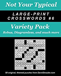 Not Your Typical Large-Print Crosswords #6 - Variety Pack: Rebus, Diagramless, a