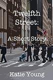 Twelfth Street: A Short Story
