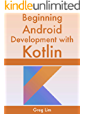 Beginning Android Development With Kotlin: [2020 Edition] Updated to Android 10 (Q)