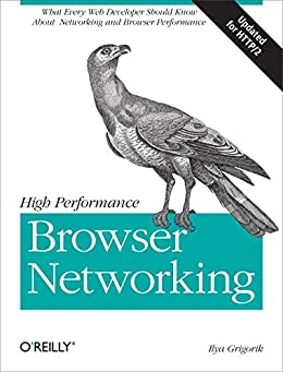 High Performance Browser Networking: What every web developer should know about networking and web performance por [Grigorik, Ilya]