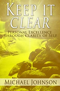 Keep it Clear: Personal Excellence through Clarity of Self by [Johnson, Michael]