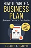 Business Plan: How to Write a Business Plan - Business Plan Template and Examples Included!