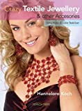 Crazy Textile Jewellery and Other Accessories, Hannelore Koch, 1844484335