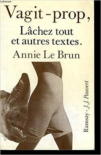 Amazon.fr - Vagit-prop, Lâchez tout et autres textes - Annie Le Brun -  Livres