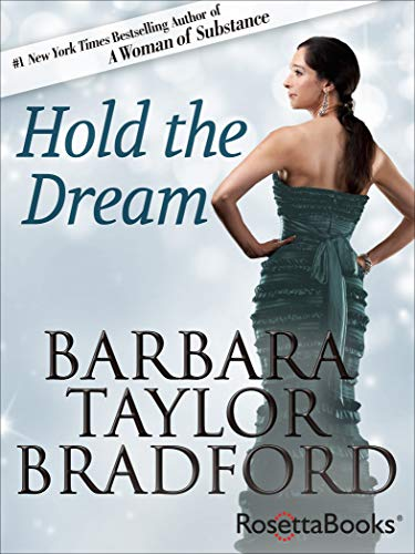 A young woman inherits a business empire in this sequel to the #1 NYTimes bestseller A Woman of Substance….  Hold The Dream by Barbara Taylor Bradford