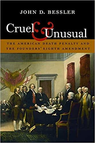com cruel and unusual the american death penalty and the  cruel and unusual the american death penalty and the founders eighth amendment