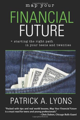 Map Your Financial Future: Starting the Right Path in Your Teens and Twenties PDF