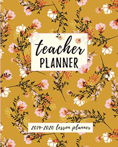 Teacher Planner: Lesson Planner for Teachers Weekly and Monthly | Academic Year Lesson Planner for Teachers and Homeschoolers with Blossom Floral Cover (2019-2020 Lesson Plan Books for Teachers) ()