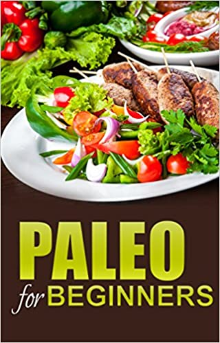Paleo For Beginners: An Easy and Thorough Guide on Jumpstarting the Paleo Diet