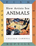 How Artists See Animals : Mammal, Fish, Bird, Reptile