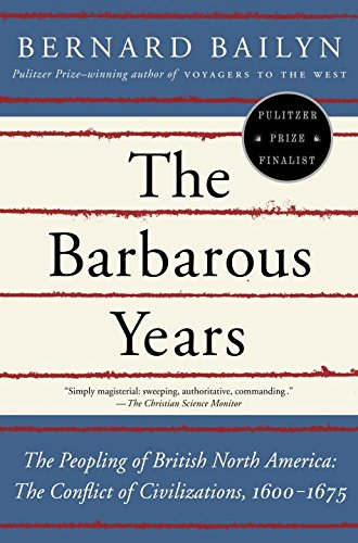 The Barbarous Years: The Peopling of British North America-The Conflict of Civilizations, 1600-1675