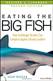 [ EATING THE BIG FISH HOW CHALLENGER BRANDS CAN COMPETE AGAINST BRAND LEADERS BY MORGAN, ADAM](AUTHOR)HARDBACK