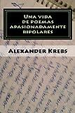 Una Vida de Poemas Apasionadamente Bipolares, Alexander Krebs, 1493602470