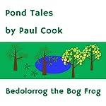 Pond Tales: Bedolorrog the Bog Frog | Paul Cook