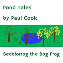 Pond Tales: Bedolorrog the Bog Frog Audiobook by Paul Cook Narrated by Paul Cook