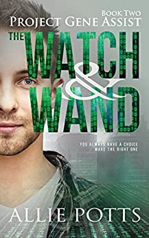 The Watch & Wand: A post apocalyptic science meets magic adventure novel (Project Gene Assist Book 2) by [Allie Potts]