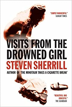 Visits From The Drowned Girl by Steven Sherrill (2005-04-07)