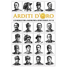 Arditi d'Oro: Le 20 Medaglie d'Oro al Valor Militare dei Reparti d'Assalto, 1917-18 (Italian Edition)