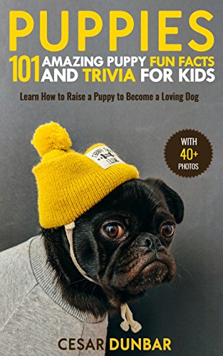 - Puppies: 101 Amazing Puppy Fun Facts and Trivia for Kids: Learn How to Raise a Puppy to Become a Loving Dog (WITH 40+ PHOTOS!) (Dog Books Book 2)
