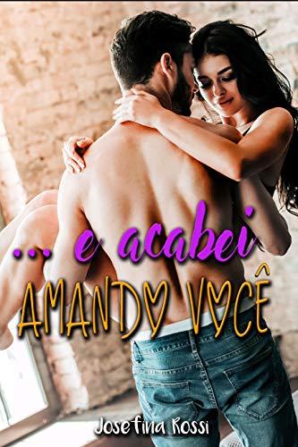 E acabei amando você (livros romance hot) (romance adulto) (eroticos em portugues)