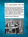 The law and practice relating to discovery by interrogatories under the Common Law Procedure Act, 1854 : together with an appendix of precedents, and full Index, William Comer Petheram, 1240082266