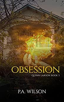 Obsession: An Urban Fantasy Thriller (The Quinn Larson Quests Book 3) by [Wilson, P.A.]