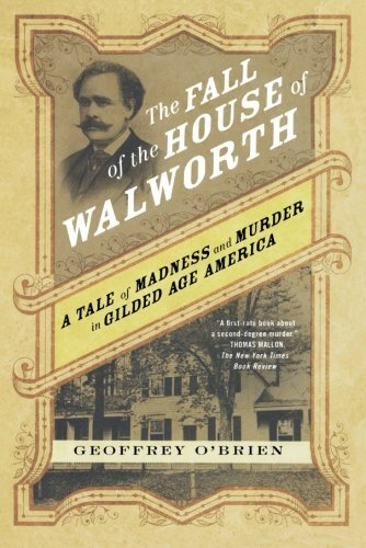 The Fall of the House of Walworth: A Tale of Madness and Murder in Gilded Age - Ny York St Spring New