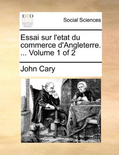Download Essai sur l'etat du commerce d'Angleterre. ...  Volume 1 of 2 (French Edition) PDF
