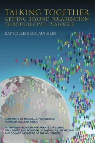 Talking Together: Getting Beyond Polarization Through Civil Dialogue: Getting Beyond Polarization Through Civil Dialogue
