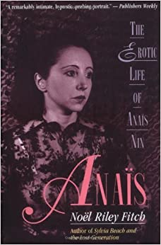 Anais: The Erotic Life of Anais Nin by Noel Riley Fitch (1994-11-01)