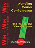 Handling Verbal Confrontations : Take the Fear Out of Facing Others, Gerard, Robert V., 1880666057