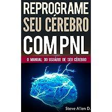 PNL - Reprograme seu cérebro com PNL - Programação Neurolinguística - O manual do usuário de seu Cérebro: Manual com padrões e técnicas de PNL para alcançar ... e  crescimento pessoal (Portuguese Edition)