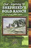 Our Journey to SHEPHERD's FOLD RANCH, Shirley Staires, 1475143079