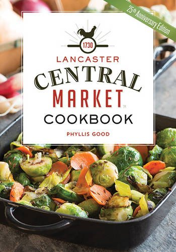 The Lancaster Central Market Cookbook: 25th Anniversary Edition by Phyllis Pellman Good