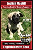 img - for English Mastiff Training Book for Dogs & Puppies by BoneUp Dog Training: Are You Ready to Bone Up? Easy Training * Fast Results, English Mastiff Book book / textbook / text book