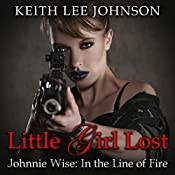 Johnnie Wise in the Line of Fire: Little Girl Lost, Book 7 | Keith Lee Johnson