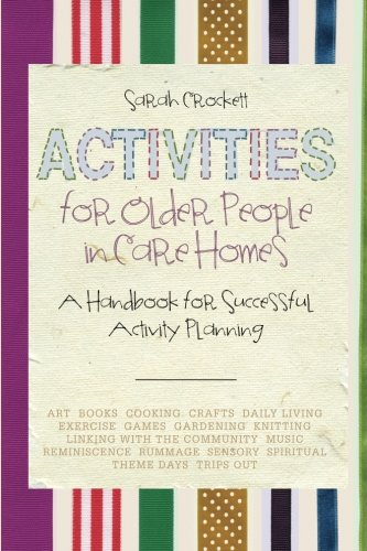 Activities For Older People In Care Homes: A Handbook For Successful Activity Planning