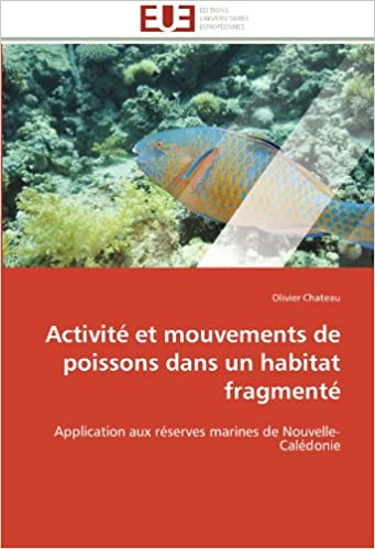 Activité et mouvements de poissons dans un habitat fragmenté: Application aux réserves marines de Nouvelle-Calédonie (Omn.Univ.Europ.)