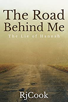 The Road Behind Me: The Lie of Hannah by [RjCook]