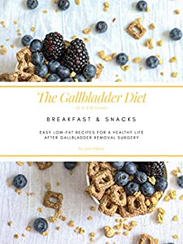 The Gallbladder Diet: Breakfast & Snacks (US Edition