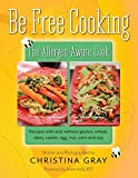 : Be Free Cooking- The Allergen-Aware Cook: Recipes with and without gluten, wheat, dairy, casein, egg, nut, corn and soy