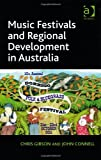 Music Festivals and Rural Development in Australia, Gibson, Chris and Connell, John, 0754675262