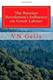 The Russian Revolutions Influence on Greek Labour, V. N. Gelis, 1466360577