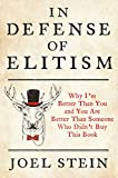 In Defense of Elitism: Why I'm Better Than You and You're Better Than Someone Who Didn't Buy This Book